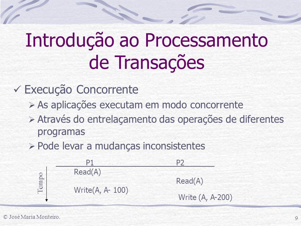 © José Maria Monteiro. 9 Introdução ao Processamento de Transações Execução Concorrente  As aplicações executam em modo concorrente  Através do entr