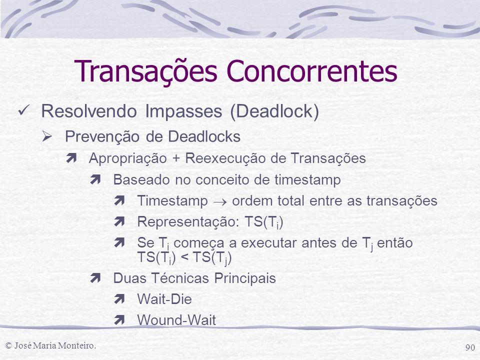 © José Maria Monteiro. 90 Transações Concorrentes Resolvendo Impasses (Deadlock)  Prevenção de Deadlocks ìApropriação + Reexecução de Transações ìBas