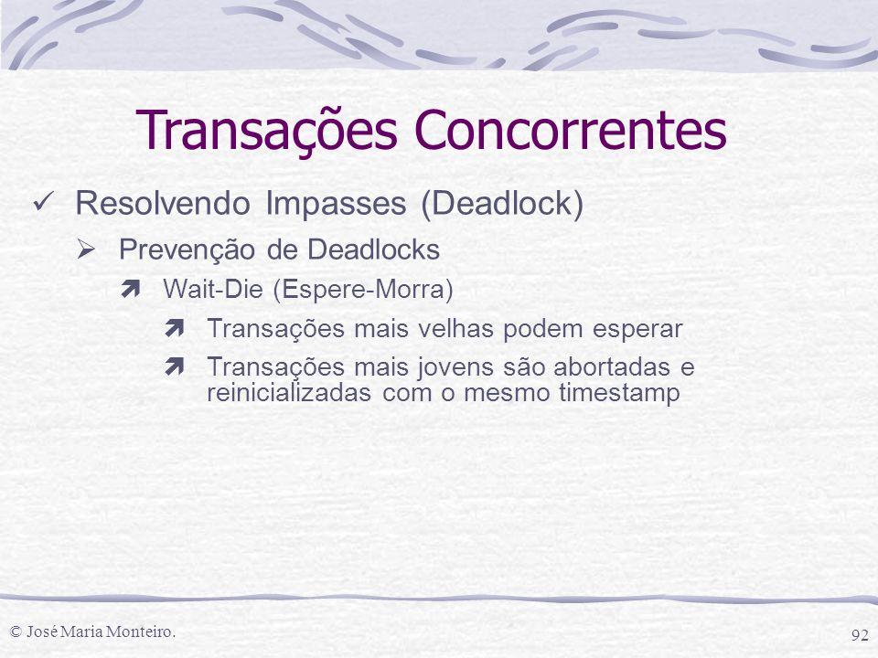 © José Maria Monteiro. 92 Transações Concorrentes Resolvendo Impasses (Deadlock)  Prevenção de Deadlocks ìWait-Die (Espere-Morra) ìTransações mais ve