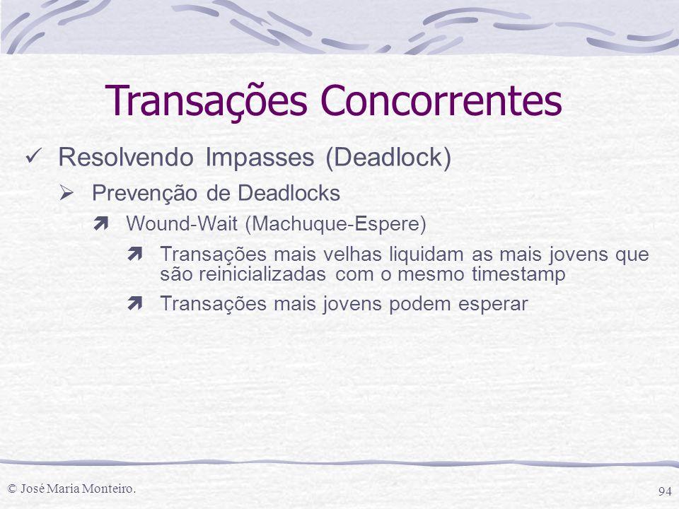 © José Maria Monteiro. 94 Transações Concorrentes Resolvendo Impasses (Deadlock)  Prevenção de Deadlocks ìWound-Wait (Machuque-Espere) ìTransações ma