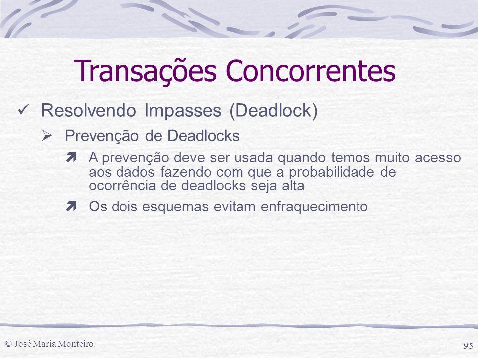© José Maria Monteiro. 95 Transações Concorrentes Resolvendo Impasses (Deadlock)  Prevenção de Deadlocks ìA prevenção deve ser usada quando temos mui