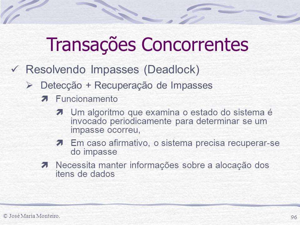 © José Maria Monteiro. 96 Transações Concorrentes Resolvendo Impasses (Deadlock)  Detecção + Recuperação de Impasses ìFuncionamento ìUm algoritmo que