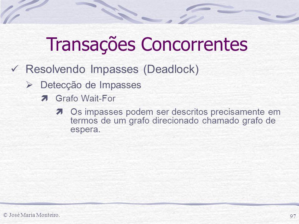 © José Maria Monteiro. 97 Transações Concorrentes Resolvendo Impasses (Deadlock)  Detecção de Impasses ìGrafo Wait-For ìOs impasses podem ser descrit
