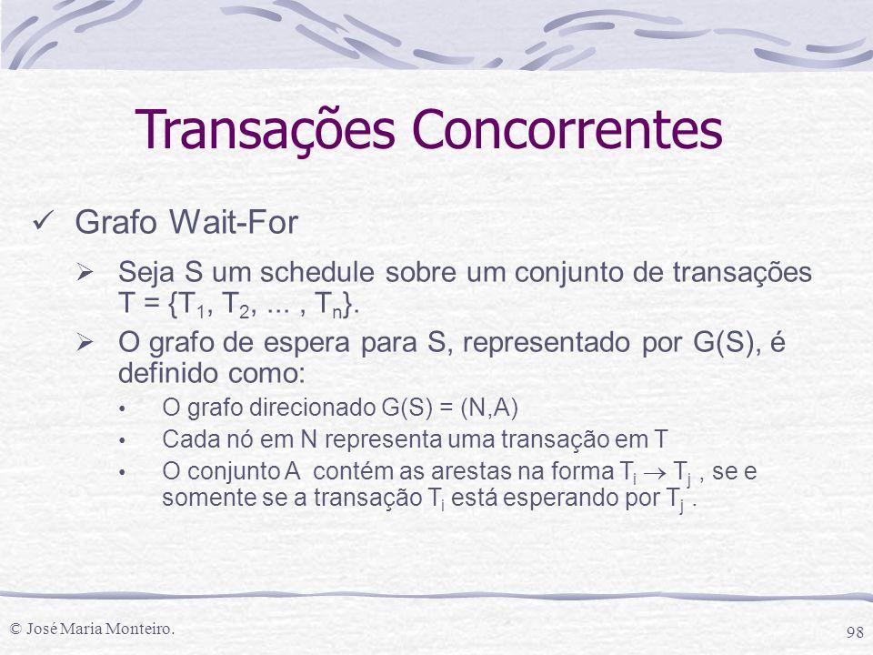 © José Maria Monteiro. 98 Grafo Wait-For  Seja S um schedule sobre um conjunto de transações T = {T 1, T 2,..., T n }.  O grafo de espera para S, re