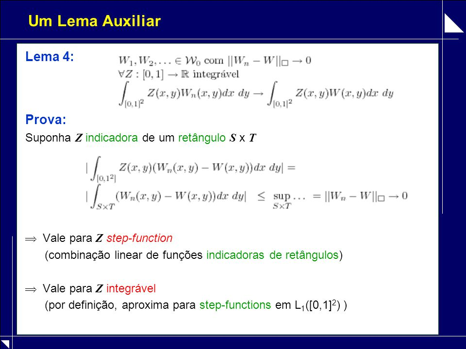 Um Lema Auxiliar Lema 4: Prova: Suponha Z indicadora de um retângulo S x T  Vale para Z step-function (combinação linear de funções indicadoras de re