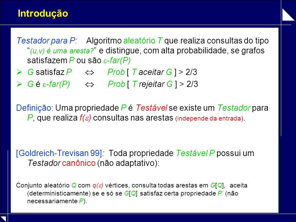 """Introdução Testador para P: Algoritmo aleatório T que realiza consultas do tipo """" (u,v) é uma aresta? """" e distingue, com alta probabilidade, se grafos"""