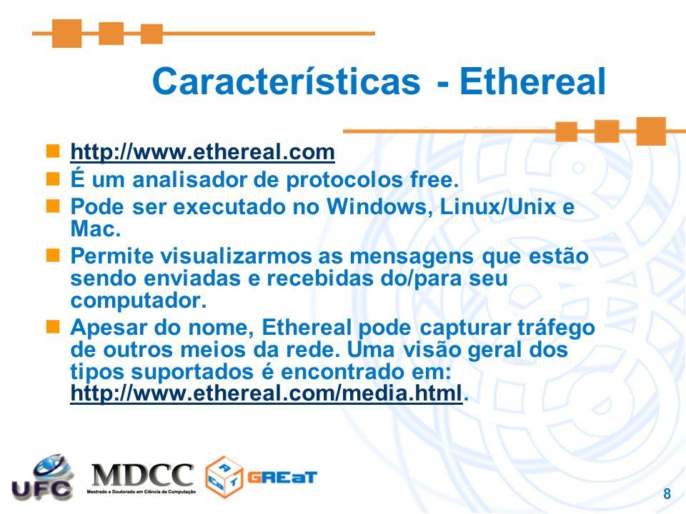 8 Características - Ethereal http://www.ethereal.com É um analisador de protocolos free.