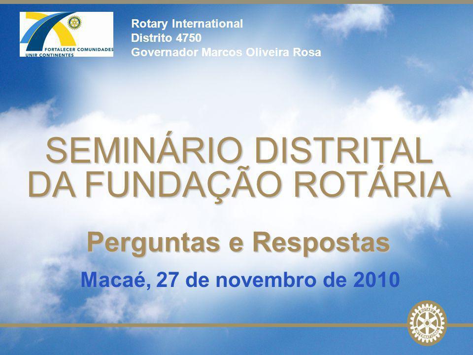 1 Rotary International Distrito 4750 Governador Marcos Oliveira Rosa SEMINÁRIO DISTRITAL DA FUNDAÇÃO ROTÁRIA Perguntas e Respostas Macaé, 27 de novemb