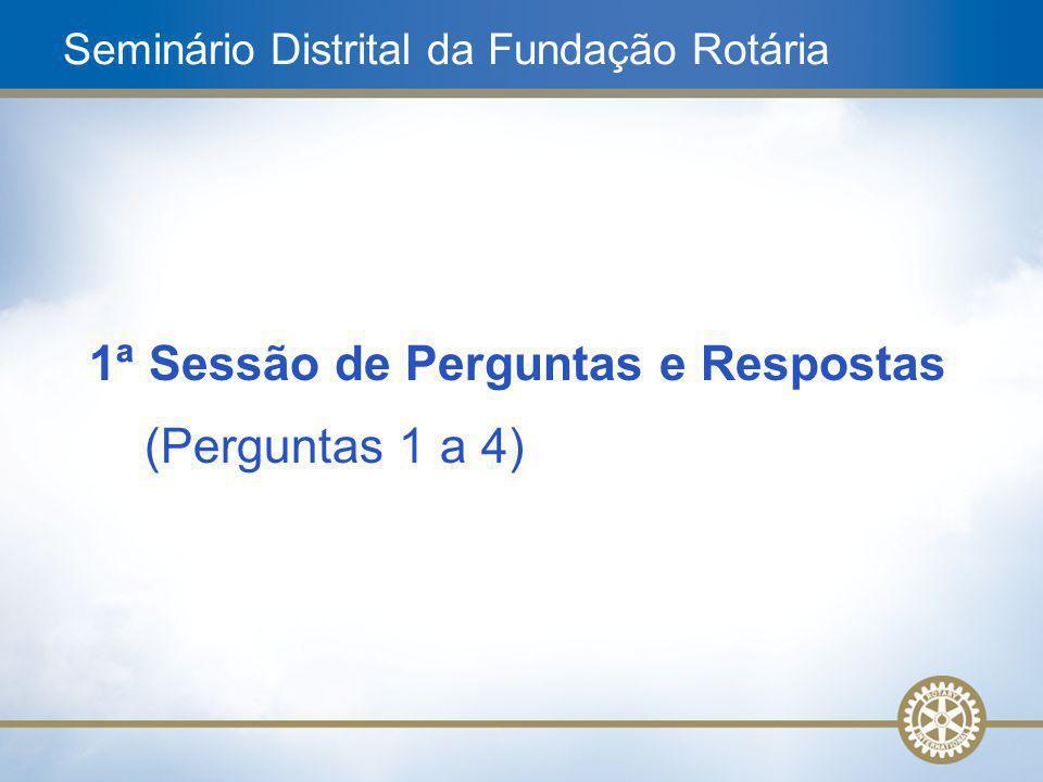 2 1ª Sessão de Perguntas e Respostas (Perguntas 1 a 4) Seminário Distrital da Fundação Rotária