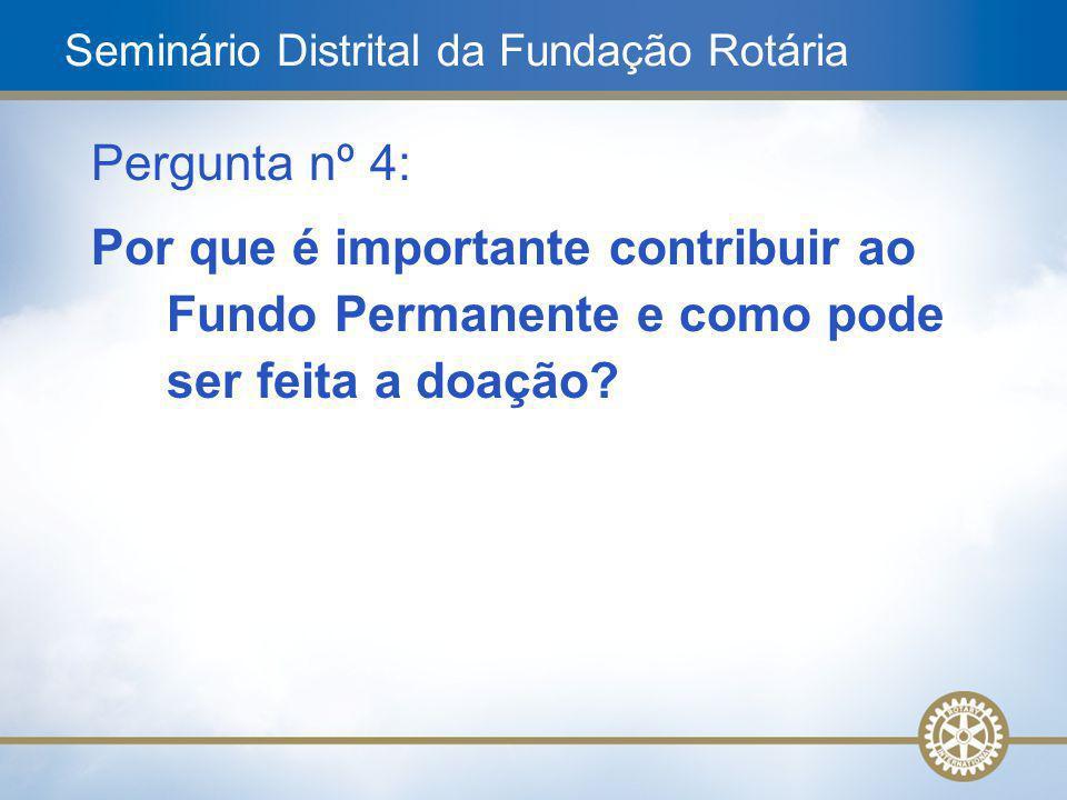 9 Pergunta nº 4: Por que é importante contribuir ao Fundo Permanente e como pode ser feita a doação? Seminário Distrital da Fundação Rotária