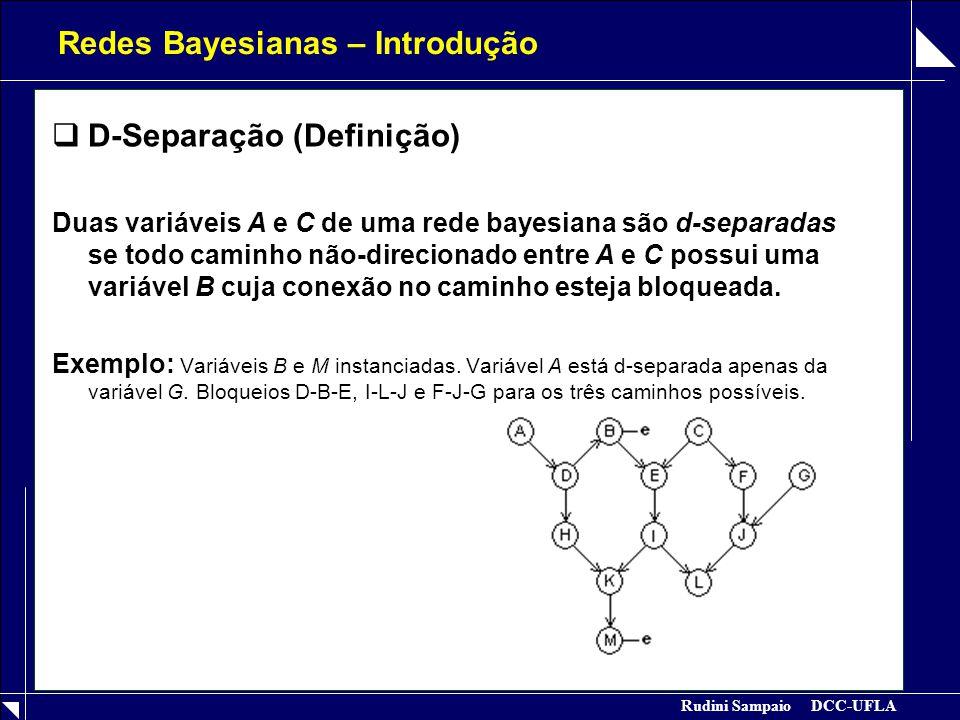 Rudini Sampaio DCC-UFLA Redes Bayesianas – Introdução  D-Separação (Definição) Duas variáveis A e C de uma rede bayesiana são d-separadas se todo cam