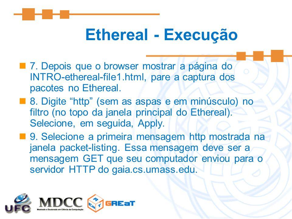 """7. Depois que o browser mostrar a página do INTRO-ethereal-file1.html, pare a captura dos pacotes no Ethereal. 8. Digite """"http"""" (sem as aspas e em min"""