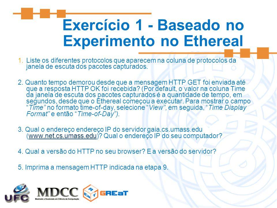 Exercício 1 - Baseado no Experimento no Ethereal 1.Liste os diferentes protocolos que aparecem na coluna de protocolos da janela de escuta dos pacotes