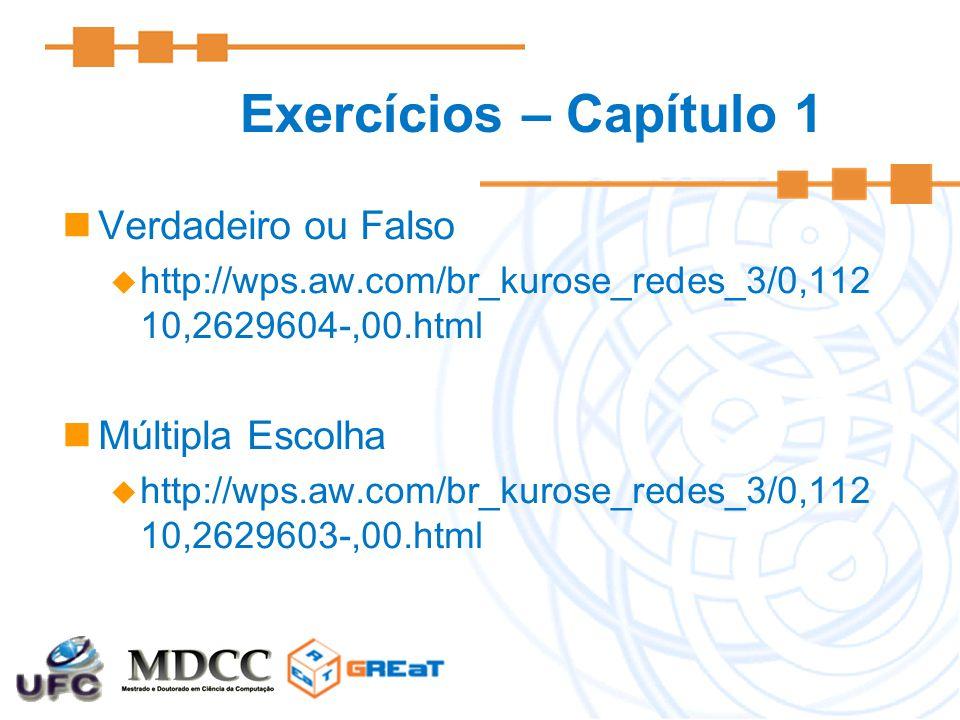 Exercícios – Capítulo 1 Verdadeiro ou Falso  http://wps.aw.com/br_kurose_redes_3/0,112 10,2629604-,00.html Múltipla Escolha  http://wps.aw.com/br_ku