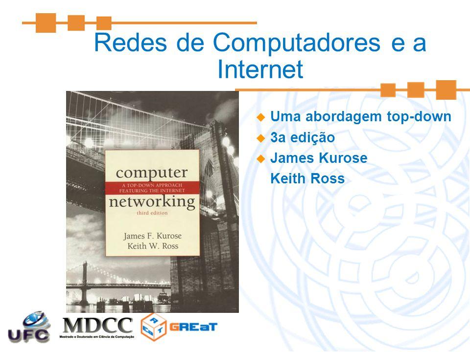 Redes de Computadores e a Internet  Uma abordagem top-down  3a edição  James Kurose Keith Ross