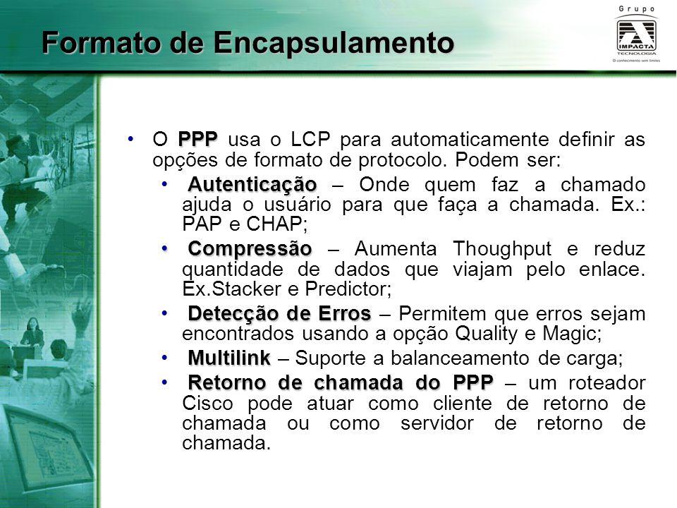 PPPO PPP usa o LCP para automaticamente definir as opções de formato de protocolo. Podem ser: Autenticação Autenticação – Onde quem faz a chamado ajud