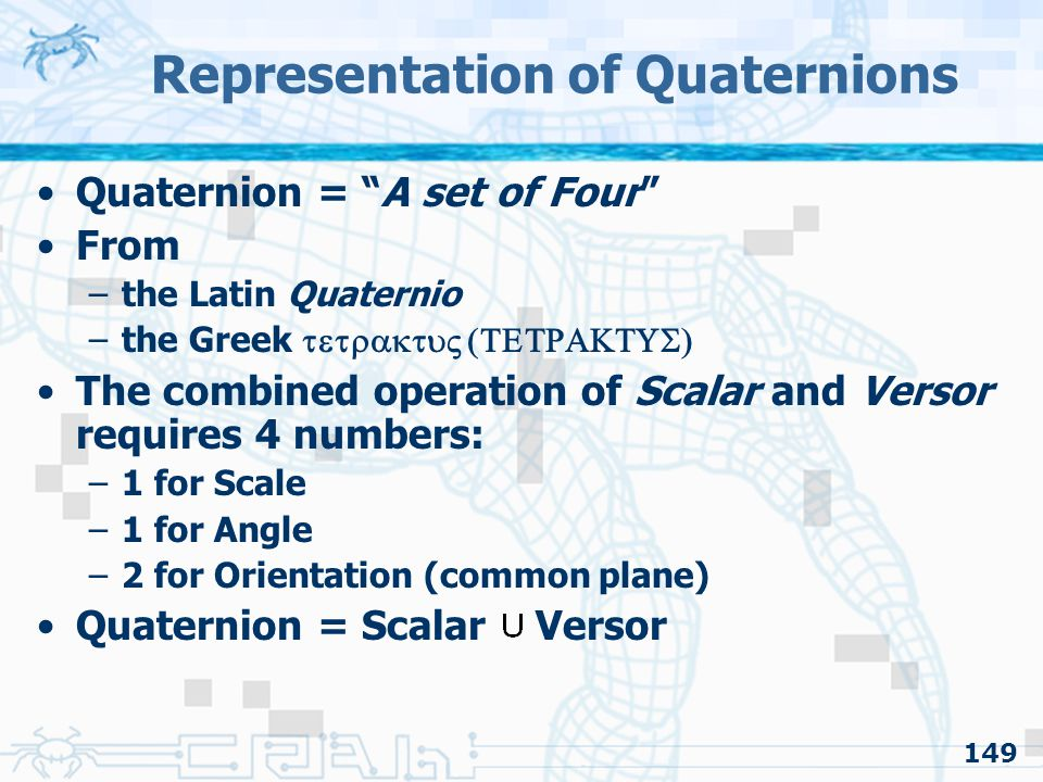 "149 Representation of Quaternions Quaternion = ""A set of Four"" From –the Latin Quaternio –the Greek  The combined operation of Sc"