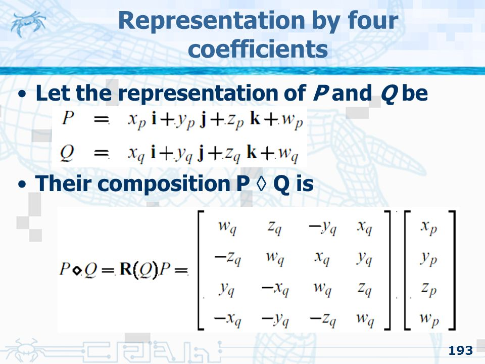 193 Representation by four coefficients Let the representation of P and Q be Their composition P  Q is