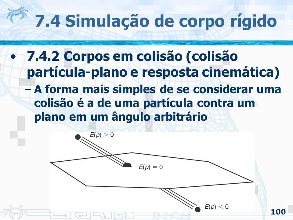 100 7.4 Simulação de corpo rígido 7.4.2 Corpos em colisão (colisão partícula-plano e resposta cinemática) –A forma mais simples de se considerar uma colisão é a de uma partícula contra um plano em um ângulo arbitrário