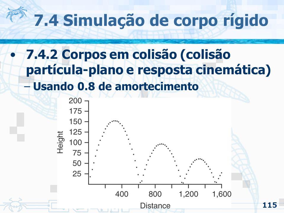 115 7.4 Simulação de corpo rígido 7.4.2 Corpos em colisão (colisão partícula-plano e resposta cinemática) –Usando 0.8 de amortecimento