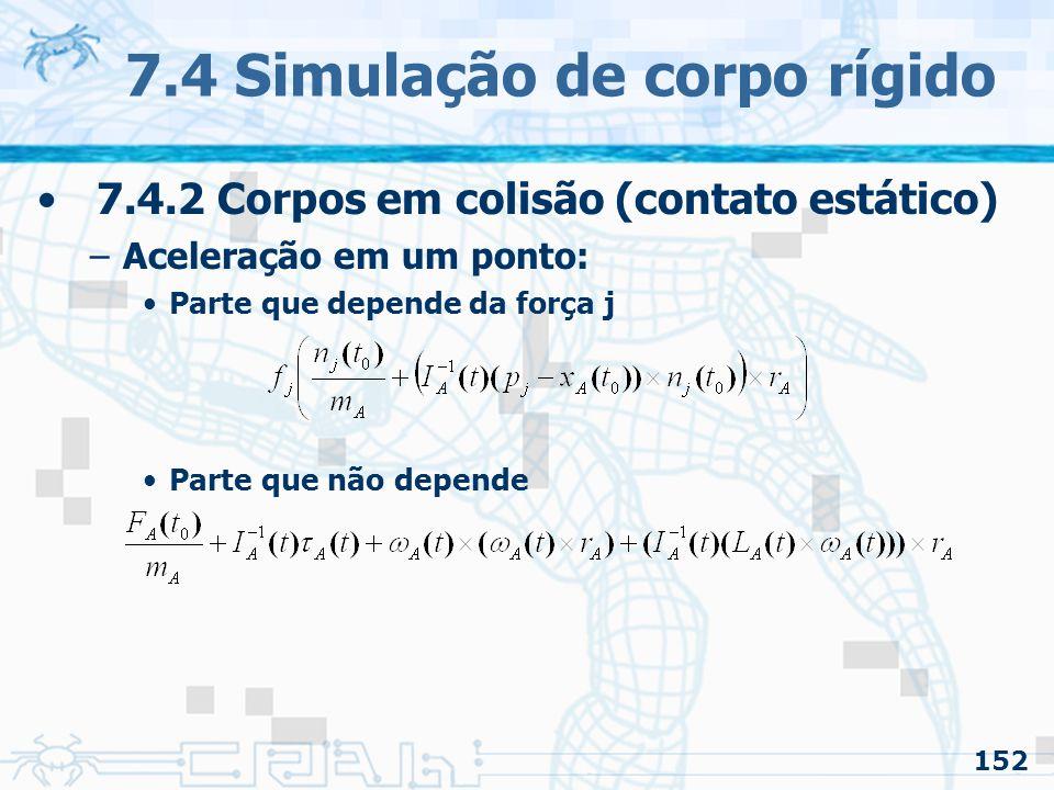 152 7.4 Simulação de corpo rígido 7.4.2 Corpos em colisão (contato estático) –Aceleração em um ponto: Parte que depende da força j Parte que não depende