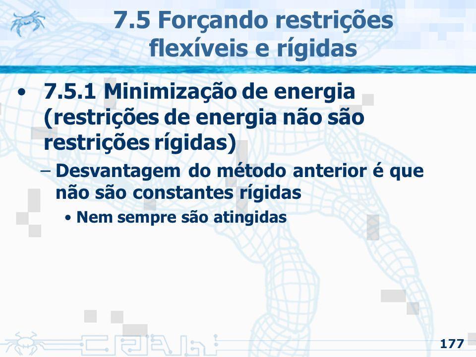 177 7.5 Forçando restrições flexíveis e rígidas 7.5.1 Minimização de energia (restrições de energia não são restrições rígidas) –Desvantagem do método anterior é que não são constantes rígidas Nem sempre são atingidas