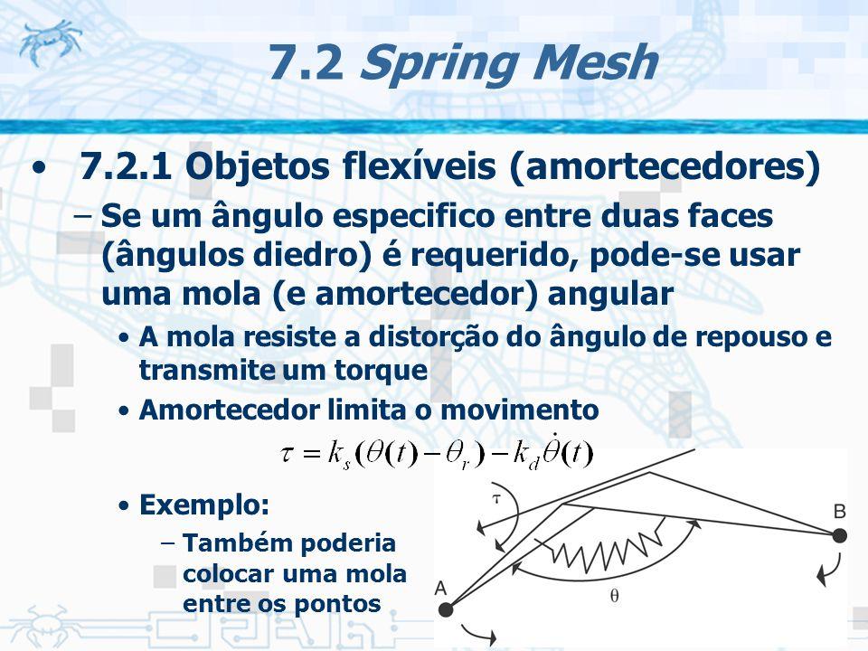25 7.2 Spring Mesh 7.2.1 Objetos flexíveis (amortecedores) –Se um ângulo especifico entre duas faces (ângulos diedro) é requerido, pode-se usar uma mola (e amortecedor) angular A mola resiste a distorção do ângulo de repouso e transmite um torque Amortecedor limita o movimento Exemplo: –Também poderia colocar uma mola entre os pontos