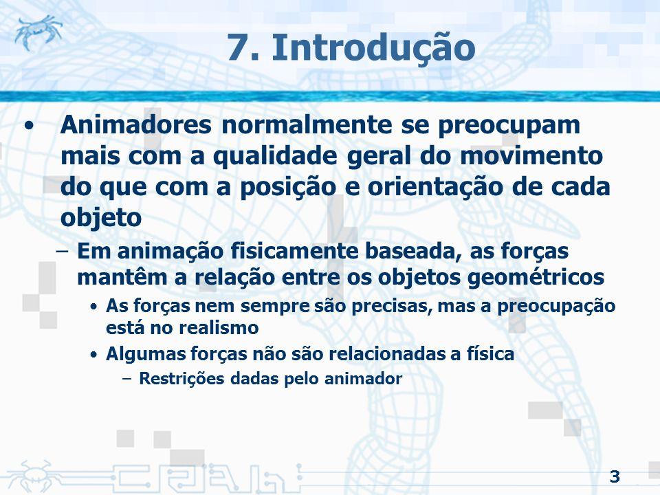 3 7. Introdução Animadores normalmente se preocupam mais com a qualidade geral do movimento do que com a posição e orientação de cada objeto –Em anima