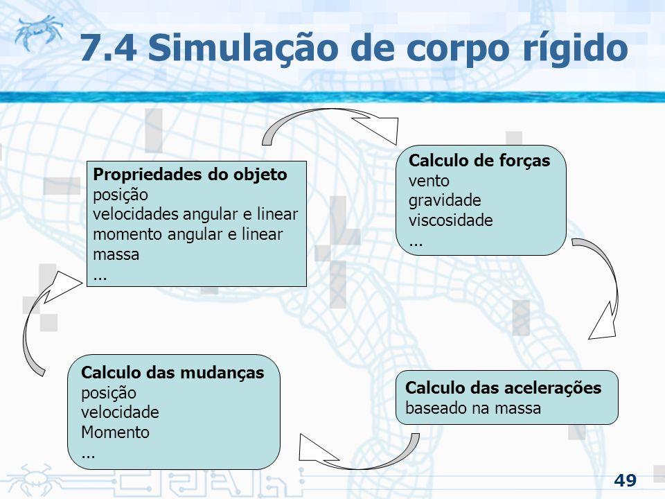 49 7.4 Simulação de corpo rígido Propriedades do objeto posição velocidades angular e linear momento angular e linear massa...