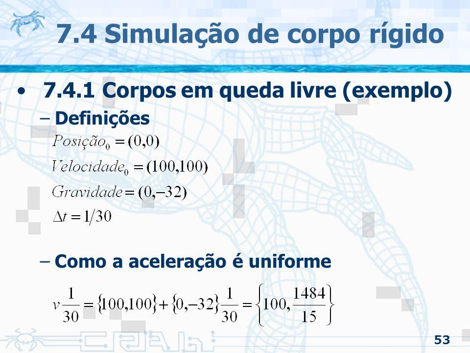 53 7.4 Simulação de corpo rígido 7.4.1 Corpos em queda livre (exemplo) –Definições –Como a aceleração é uniforme