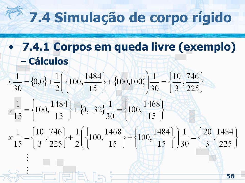 56 7.4 Simulação de corpo rígido 7.4.1 Corpos em queda livre (exemplo) –Cálculos