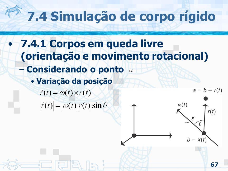 67 7.4 Simulação de corpo rígido 7.4.1 Corpos em queda livre (orientação e movimento rotacional) –Considerando o ponto Variação da posição