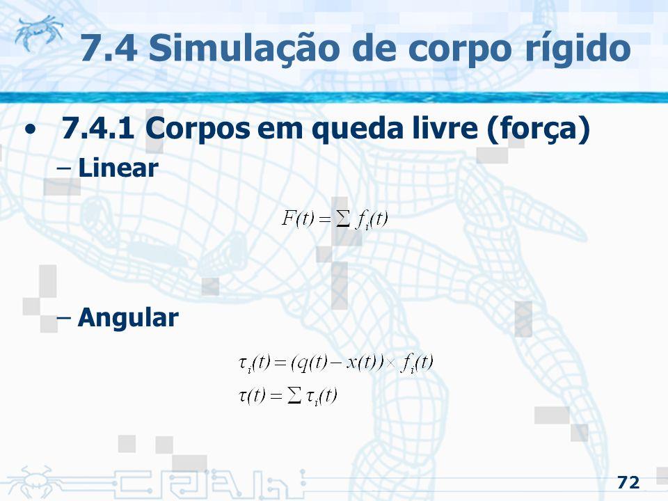 72 7.4 Simulação de corpo rígido 7.4.1 Corpos em queda livre (força) –Linear –Angular