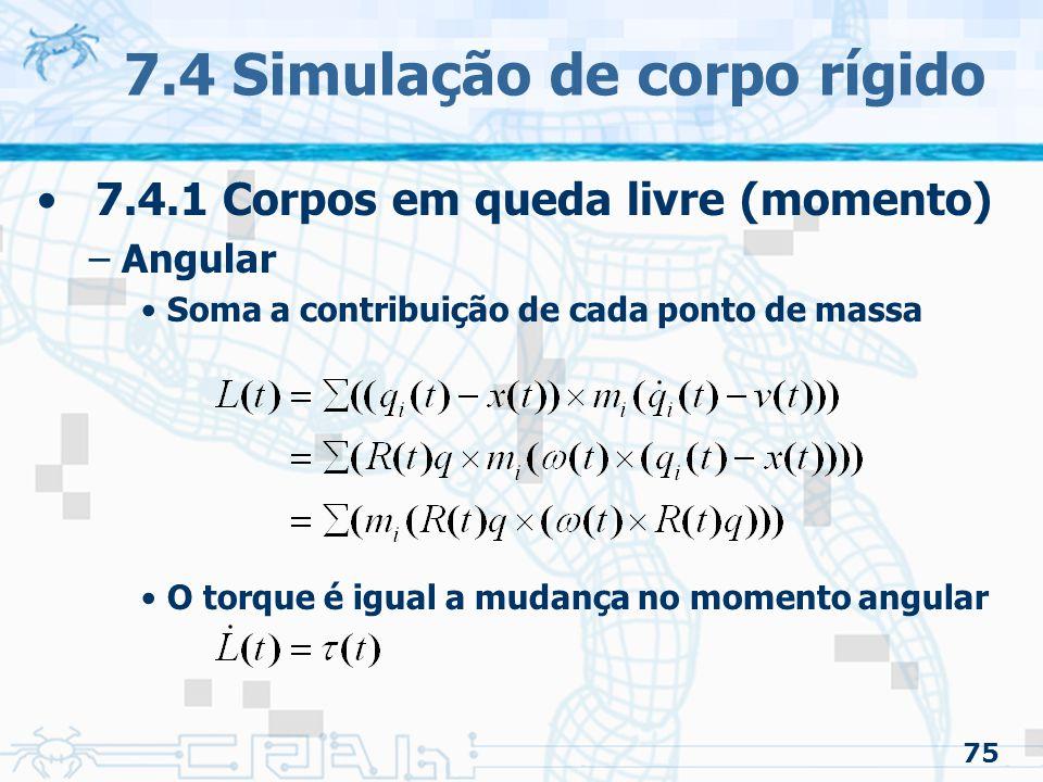 75 7.4 Simulação de corpo rígido 7.4.1 Corpos em queda livre (momento) –Angular Soma a contribuição de cada ponto de massa O torque é igual a mudança no momento angular