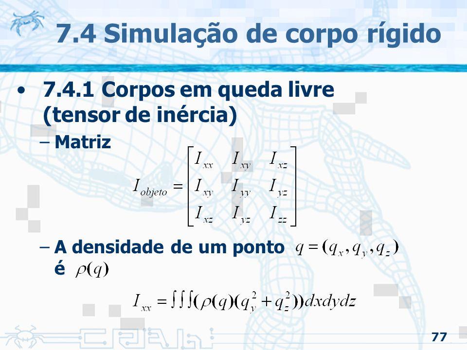 77 7.4 Simulação de corpo rígido 7.4.1 Corpos em queda livre (tensor de inércia) –Matriz –A densidade de um ponto é