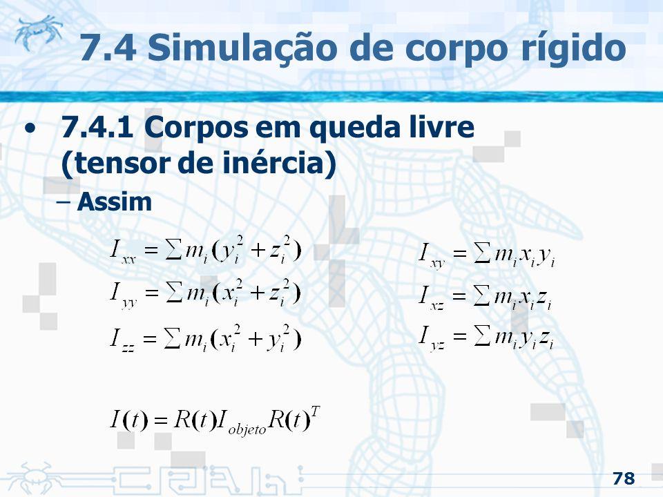 78 7.4 Simulação de corpo rígido 7.4.1 Corpos em queda livre (tensor de inércia) –Assim