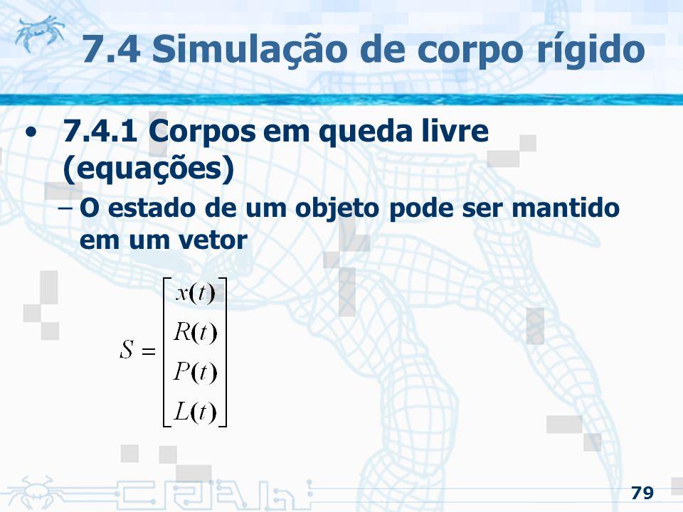 79 7.4 Simulação de corpo rígido 7.4.1 Corpos em queda livre (equações) –O estado de um objeto pode ser mantido em um vetor