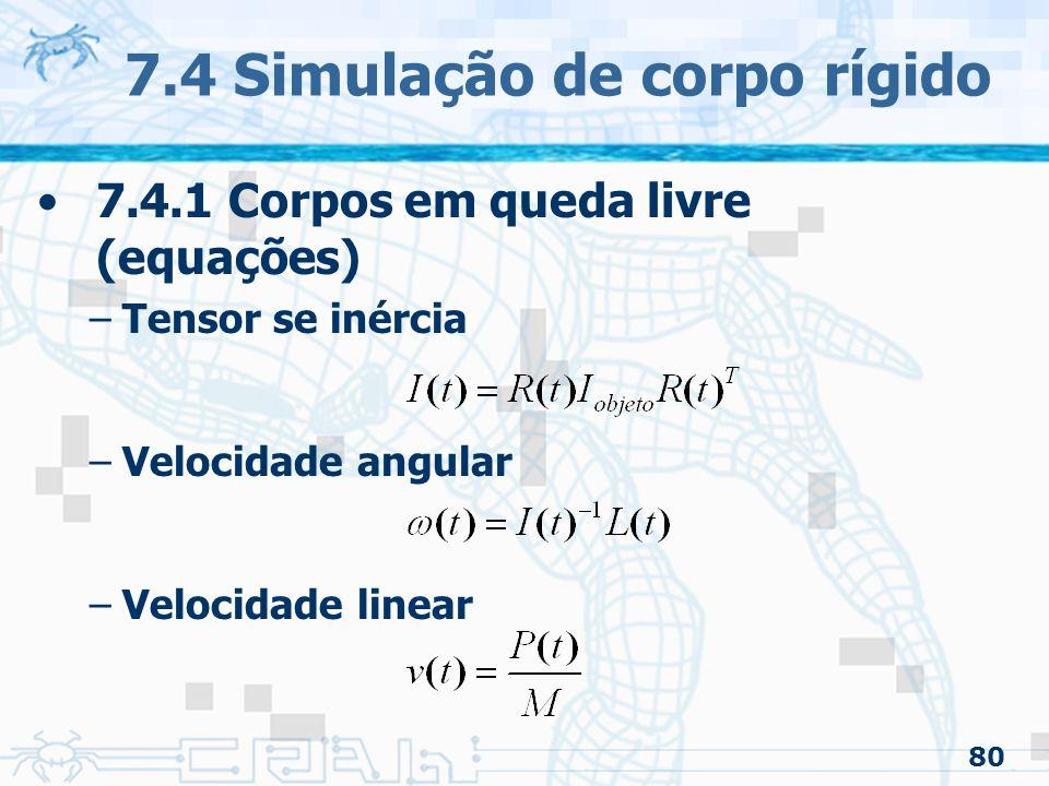 80 7.4 Simulação de corpo rígido 7.4.1 Corpos em queda livre (equações) –Tensor se inércia –Velocidade angular –Velocidade linear