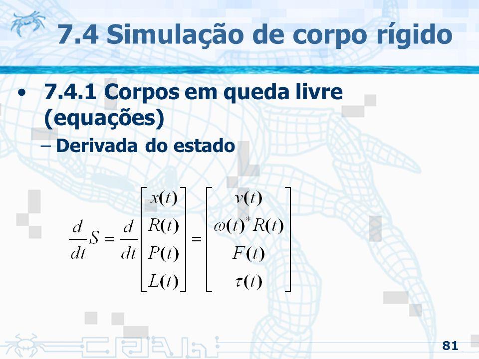 81 7.4 Simulação de corpo rígido 7.4.1 Corpos em queda livre (equações) –Derivada do estado
