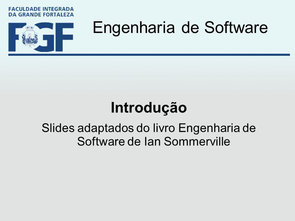 Engenharia de Software Introdução Slides adaptados do livro Engenharia de Software de Ian Sommerville