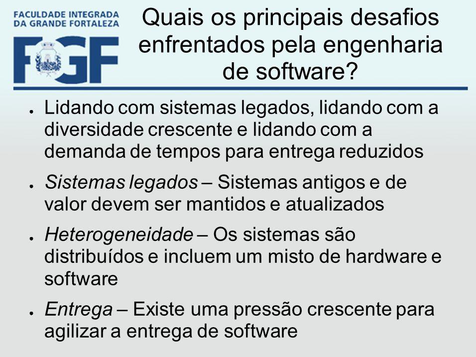 Quais os principais desafios enfrentados pela engenharia de software? ● Lidando com sistemas legados, lidando com a diversidade crescente e lidando co