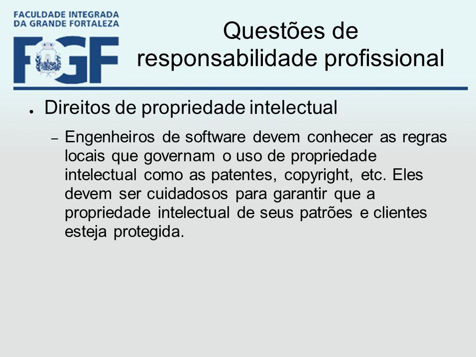 Questões de responsabilidade profissional ● Direitos de propriedade intelectual – Engenheiros de software devem conhecer as regras locais que governam