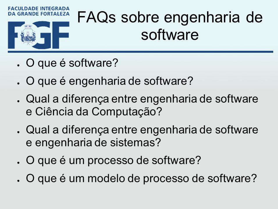 FAQs sobre engenharia de software ● O que é software? ● O que é engenharia de software? ● Qual a diferença entre engenharia de software e Ciência da C