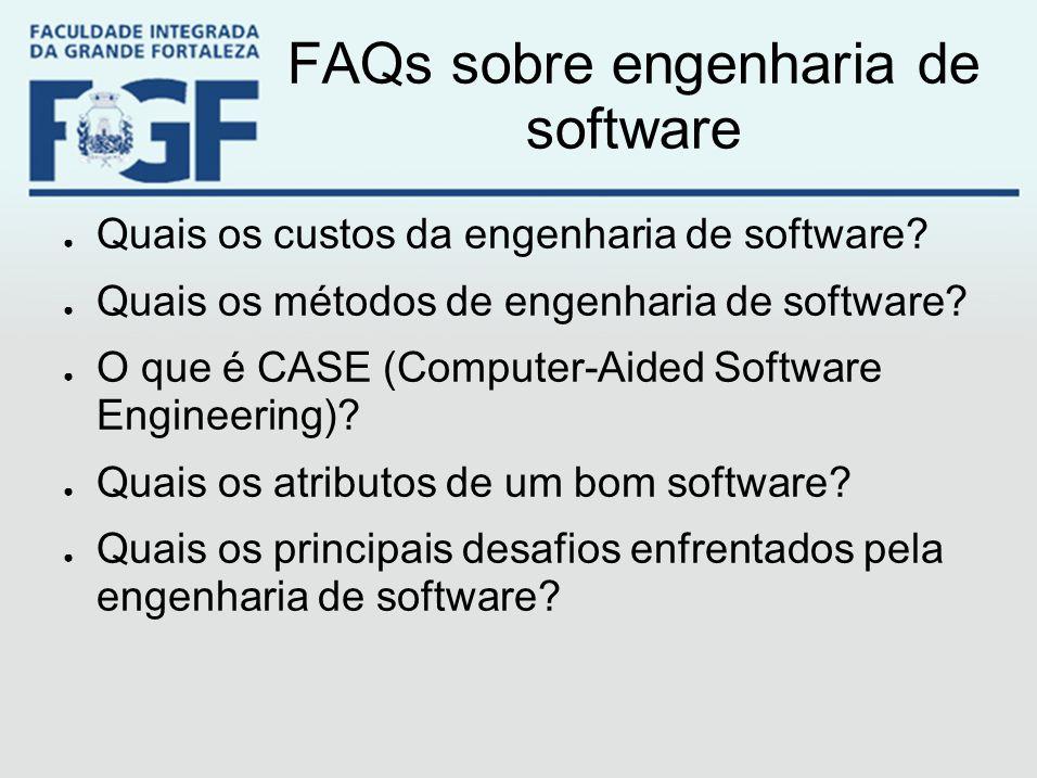 FAQs sobre engenharia de software ● Quais os custos da engenharia de software? ● Quais os métodos de engenharia de software? ● O que é CASE (Computer-
