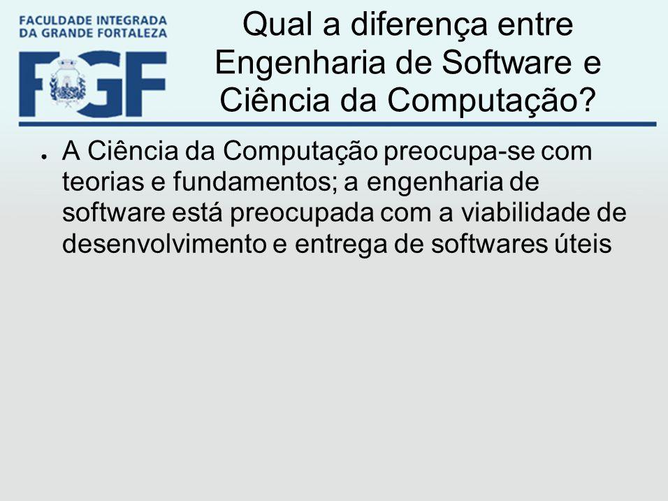 Qual a diferença entre Engenharia de Software e Ciência da Computação? ● A Ciência da Computação preocupa-se com teorias e fundamentos; a engenharia d