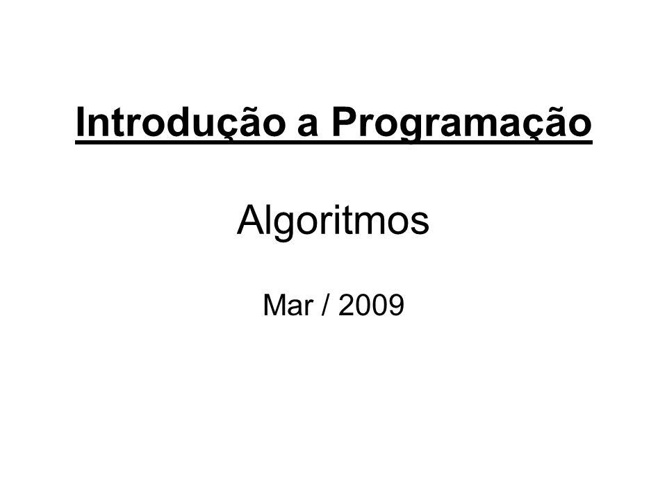 Introdução a Programação Algoritmos Mar / 2009