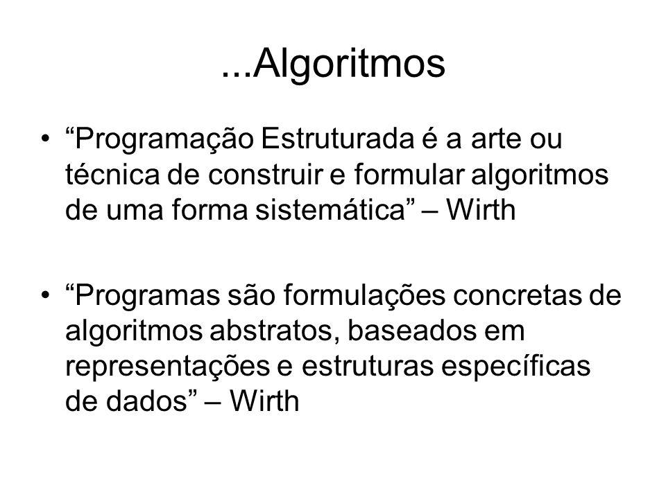 """...Algoritmos """"Programação Estruturada é a arte ou técnica de construir e formular algoritmos de uma forma sistemática"""" – Wirth """"Programas são formula"""
