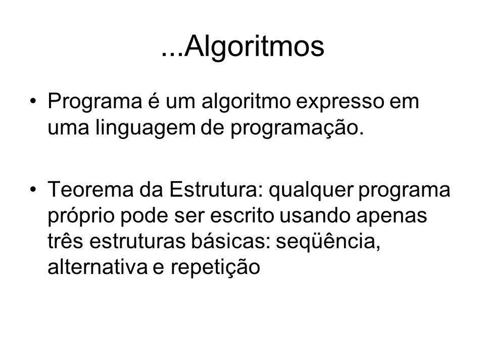 ...Algoritmos Programa é um algoritmo expresso em uma linguagem de programação. Teorema da Estrutura: qualquer programa próprio pode ser escrito usand