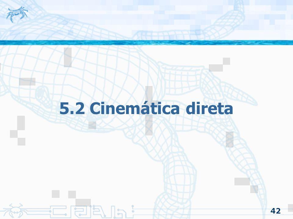 42 5.2 Cinemática direta