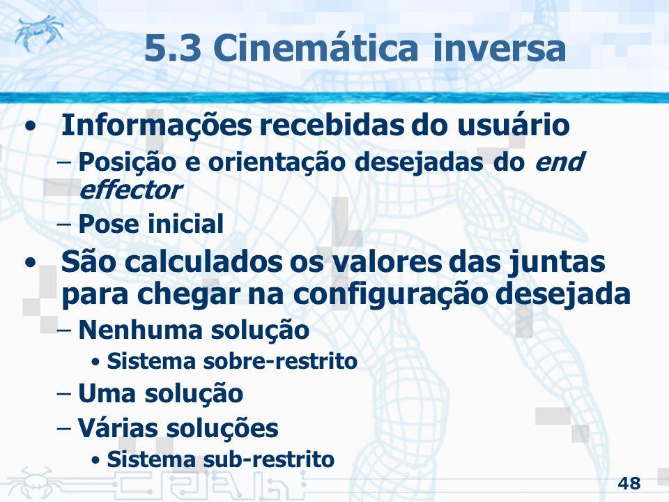 48 5.3 Cinemática inversa Informações recebidas do usuário –Posição e orientação desejadas do end effector –Pose inicial São calculados os valores das